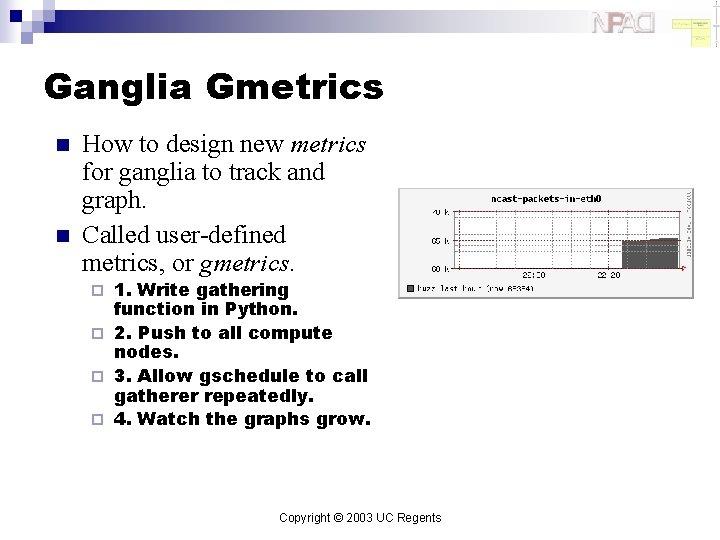 Ganglia Gmetrics n n How to design new metrics for ganglia to track and