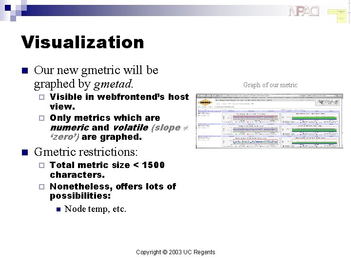 Visualization n Our new gmetric will be graphed by gmetad. Visible in webfrontend's host