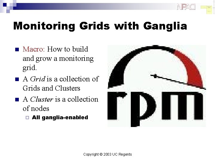 Monitoring Grids with Ganglia n n n Macro: How to build and grow a