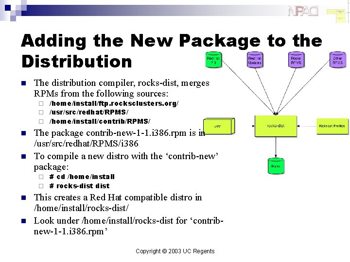 Adding the New Package to the Distribution n The distribution compiler, rocks-dist, merges RPMs