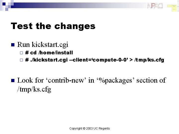 Test the changes n Run kickstart. cgi # cd /home/install ¨ #. /kickstart. cgi