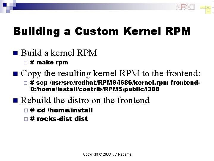 Building a Custom Kernel RPM n Build a kernel RPM ¨ n Copy the