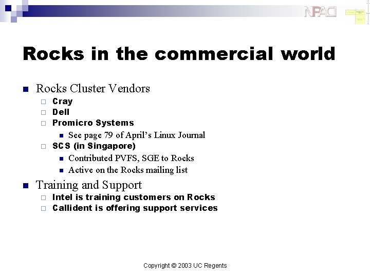 Rocks in the commercial world n Rocks Cluster Vendors Cray ¨ Dell ¨ Promicro