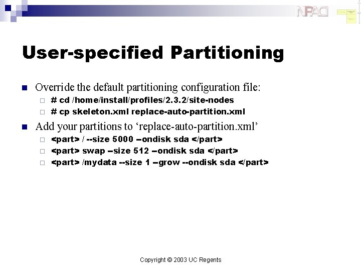 User-specified Partitioning n Override the default partitioning configuration file: # cd /home/install/profiles/2. 3. 2/site-nodes