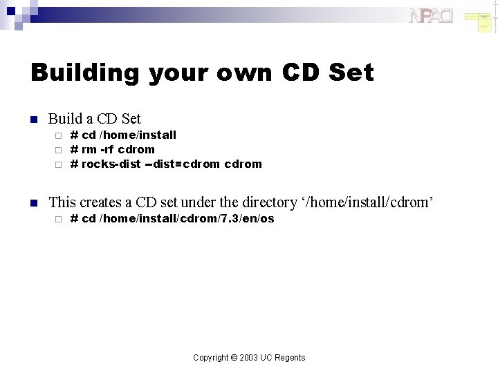 Building your own CD Set n Build a CD Set # cd /home/install ¨
