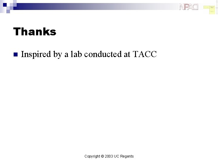 Thanks n Inspired by a lab conducted at TACC Copyright © 2003 UC Regents