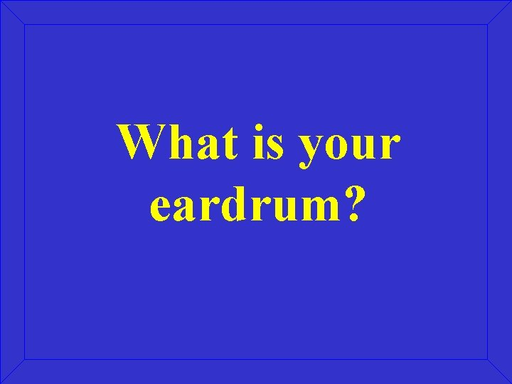 What is your eardrum?