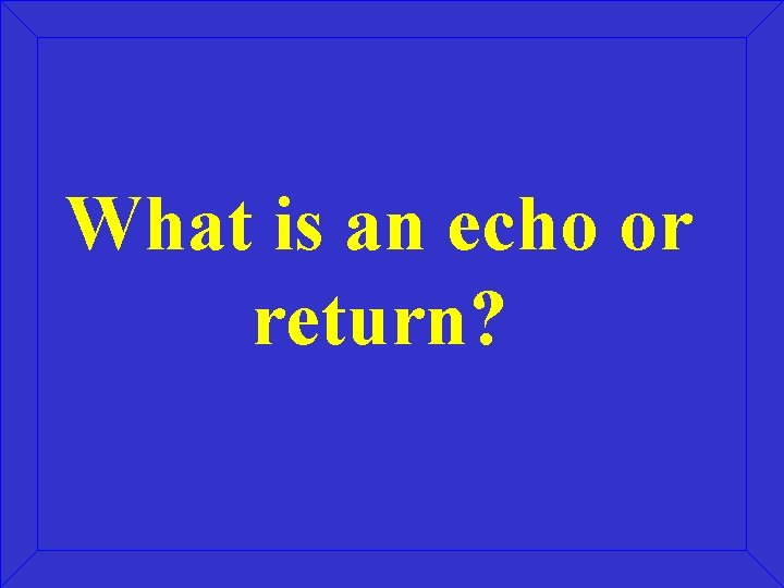 What is an echo or return?