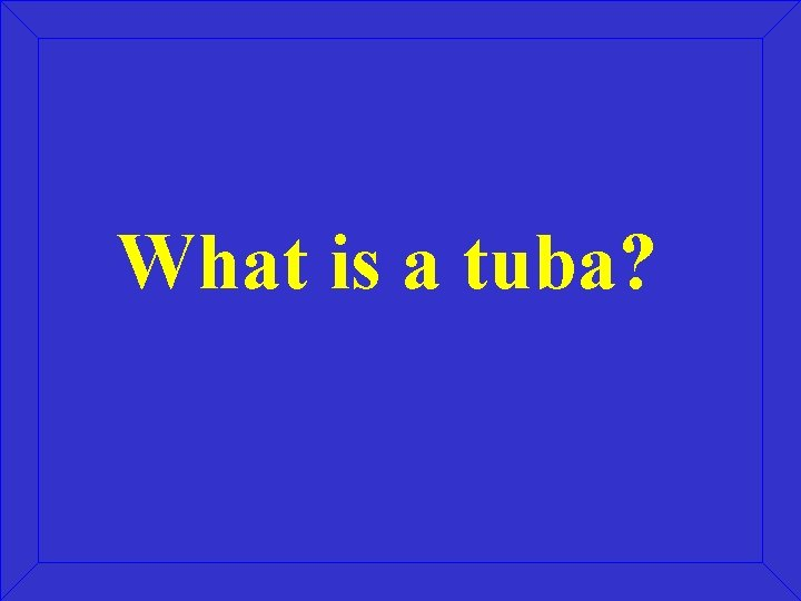 What is a tuba?