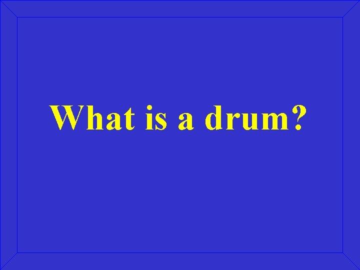 What is a drum?