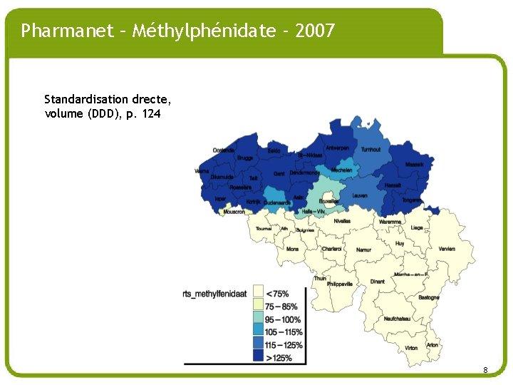 Pharmanet – Méthylphénidate - 2007 Standardisation drecte, volume (DDD), p. 124 88