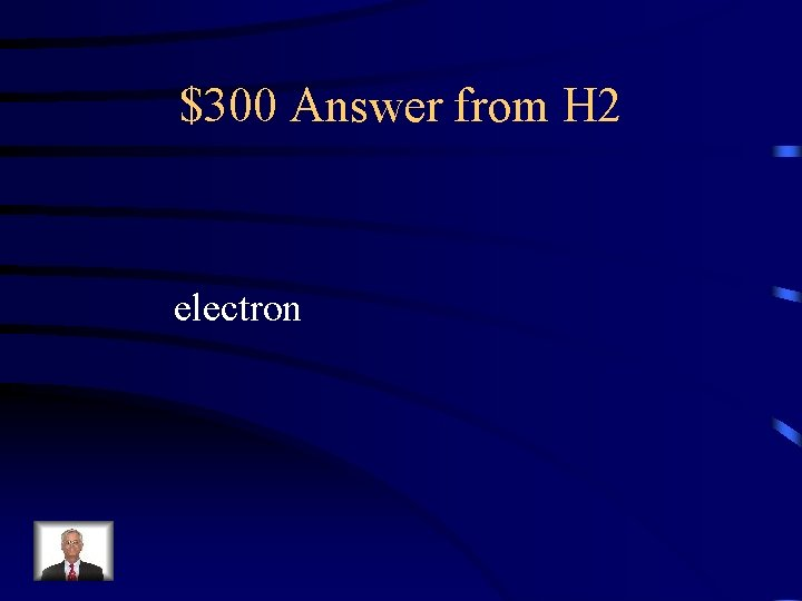 $300 Answer from H 2 electron