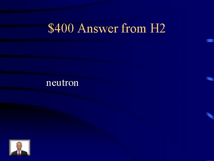 $400 Answer from H 2 neutron