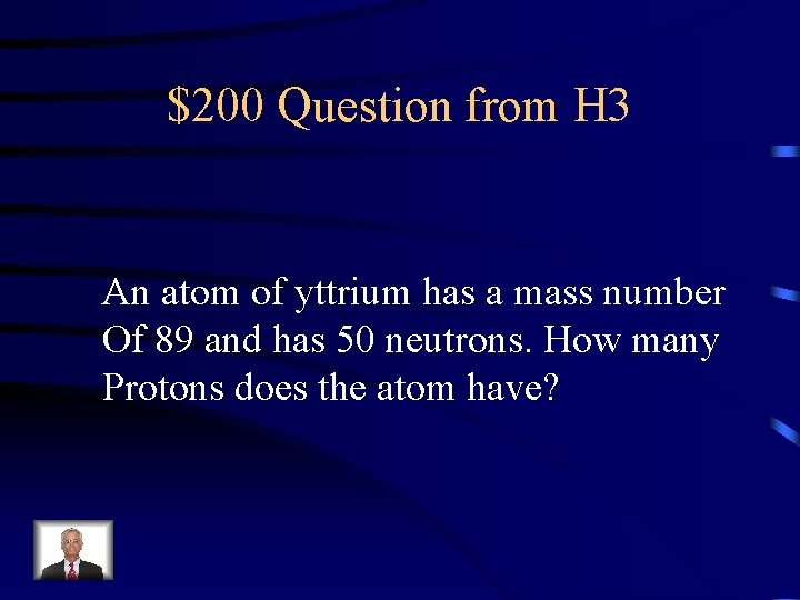 $200 Question from H 3 An atom of yttrium has a mass number Of