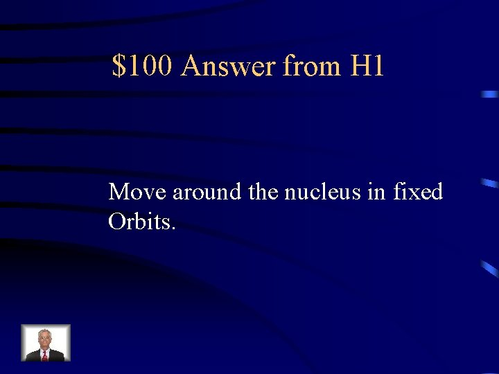 $100 Answer from H 1 Move around the nucleus in fixed Orbits.