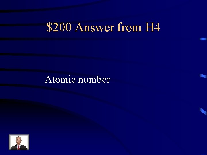 $200 Answer from H 4 Atomic number