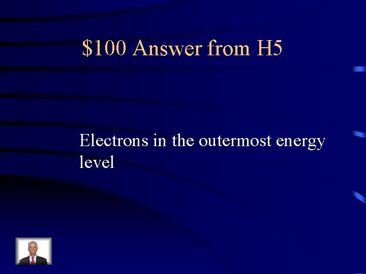 $100 Answer from H 5 Electrons in the outermost energy level