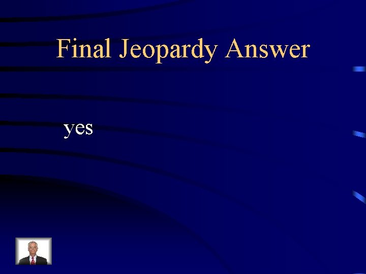 Final Jeopardy Answer yes