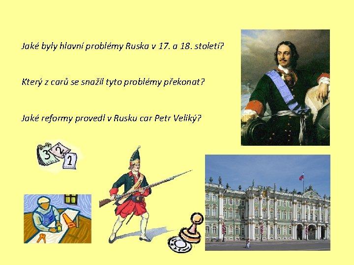 Jaké byly hlavní problémy Ruska v 17. a 18. století? Který z carů se