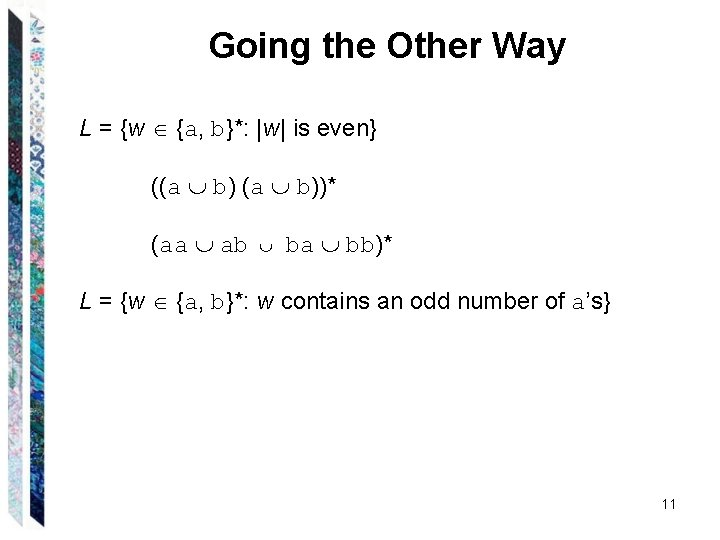 Going the Other Way L = {w {a, b}*:  w  is even} ((a b))*