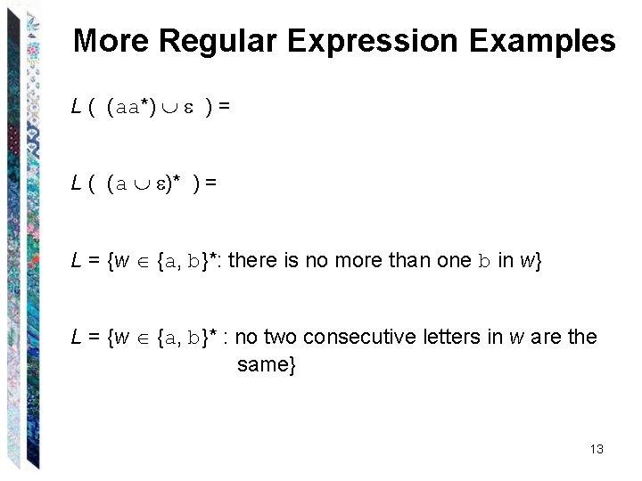 More Regular Expression Examples L ( (aa*) ) = L ( (a )* )
