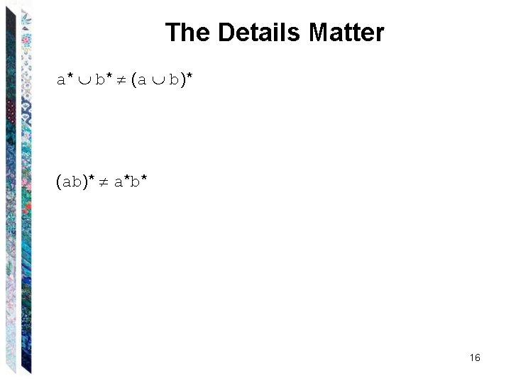 The Details Matter a* b* (a b)* (ab)* a*b* 16