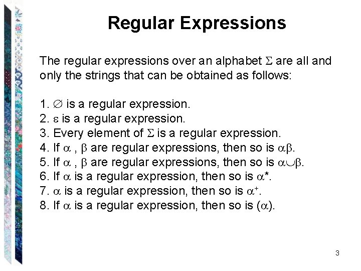 Regular Expressions The regular expressions over an alphabet are all and only the strings