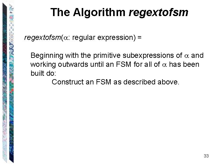 The Algorithm regextofsm( : regular expression) = Beginning with the primitive subexpressions of and