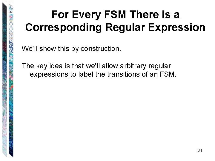 For Every FSM There is a Corresponding Regular Expression We'll show this by construction.
