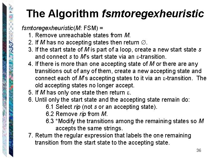 The Algorithm fsmtoregexheuristic(M: FSM) = 1. Remove unreachable states from M. 2. If M