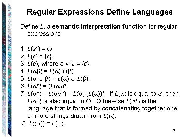 Regular Expressions Define Languages Define L, a semantic interpretation function for regular expressions: 1.