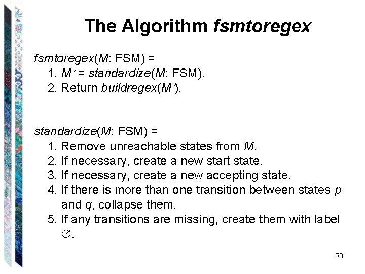 The Algorithm fsmtoregex(M: FSM) = 1. M = standardize(M: FSM). 2. Return buildregex(M ).