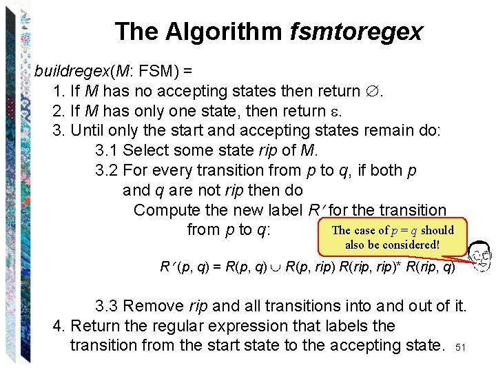 The Algorithm fsmtoregex buildregex(M: FSM) = 1. If M has no accepting states then