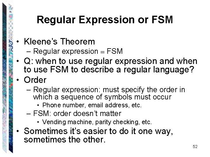 Regular Expression or FSM • Kleene's Theorem – Regular expression FSM • Q: when