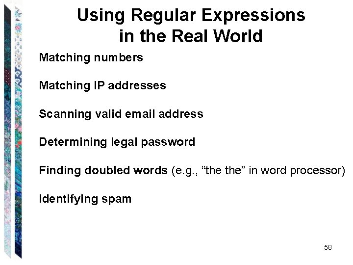 Using Regular Expressions in the Real World Matching numbers Matching IP addresses Scanning valid
