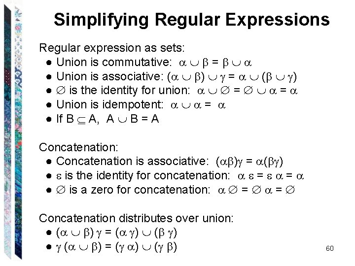 Simplifying Regular Expressions Regular expression as sets: ● Union is commutative: = ● Union