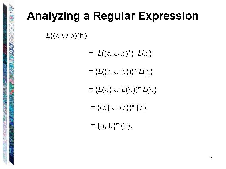 Analyzing a Regular Expression L((a b)*b) = L((a b)*) L(b) = (L((a b)))* L(b)