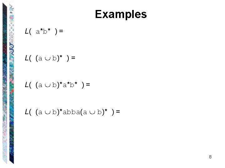 Examples L( a*b* ) = L( (a b)*a*b* ) = L( (a b)*abba(a b)*