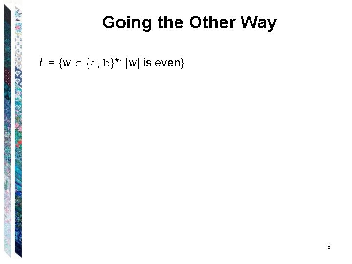 Going the Other Way L = {w {a, b}*:  w  is even} 9