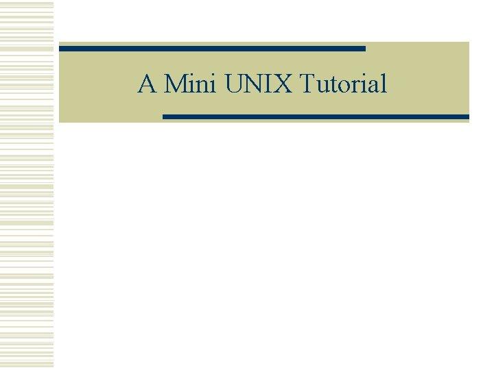 A Mini UNIX Tutorial
