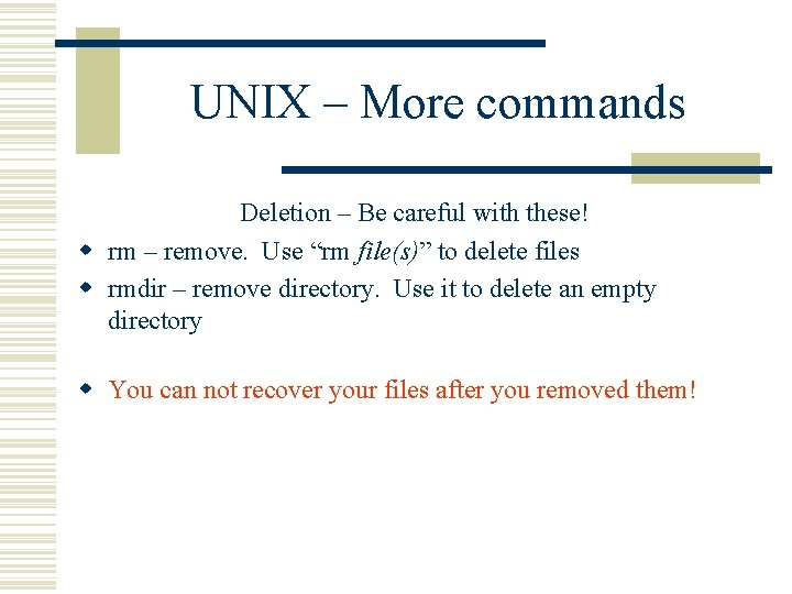 UNIX – More commands Deletion – Be careful with these! w rm – remove.