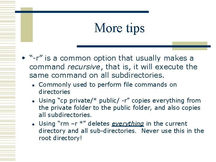 """More tips w """"-r"""" is a common option that usually makes a command recursive,"""