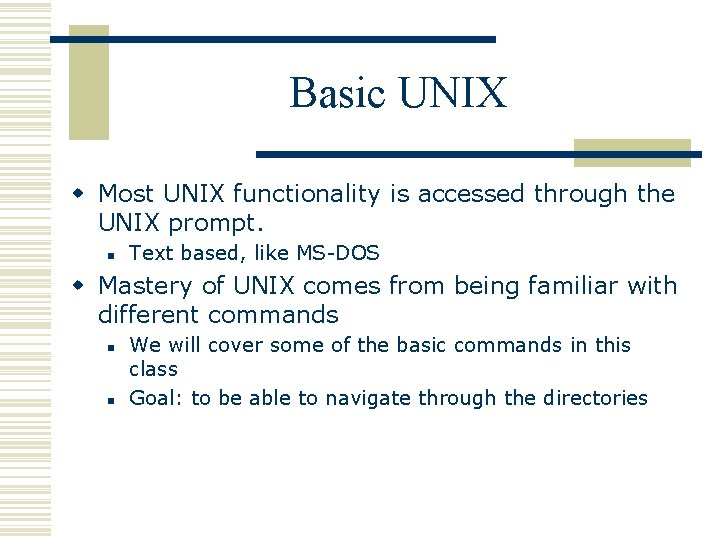 Basic UNIX w Most UNIX functionality is accessed through the UNIX prompt. n Text
