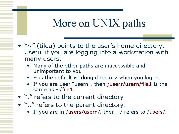"""More on UNIX paths w """"~"""" (tilda) points to the user's home directory. Useful"""