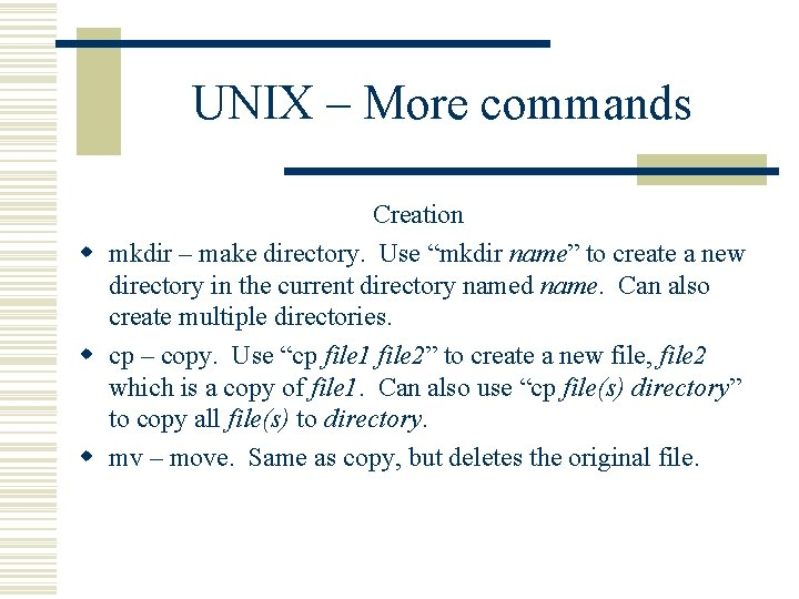 """UNIX – More commands Creation w mkdir – make directory. Use """"mkdir name"""" to"""