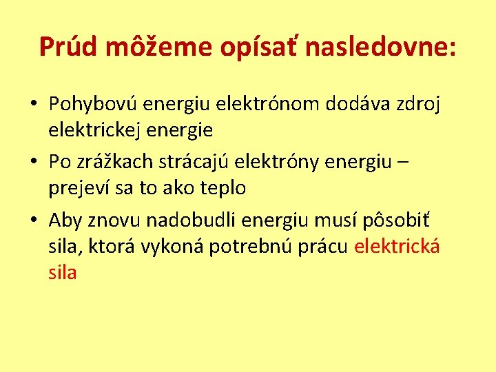 Prúd môžeme opísať nasledovne: • Pohybovú energiu elektrónom dodáva zdroj elektrickej energie • Po