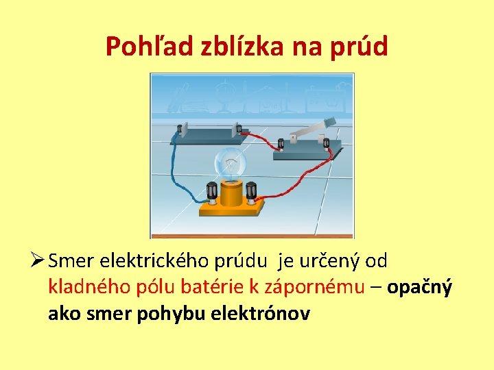 Pohľad zblízka na prúd Ø Smer elektrického prúdu je určený od kladného pólu batérie