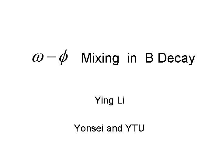 Mixing in B Decay Ying Li Yonsei and YTU