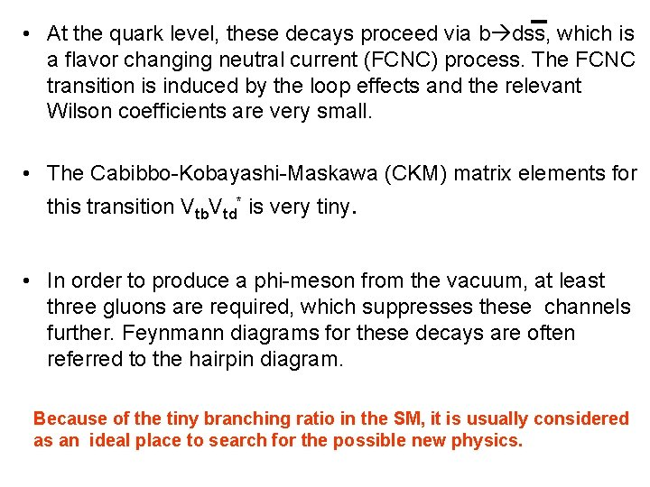 • At the quark level, these decays proceed via b dss, which is