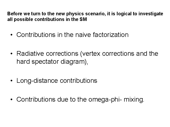 Before we turn to the new physics scenario, it is logical to investigate all